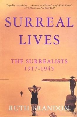 Surreal Lives: The Surrealists 1917-1945 - Brandon, Ruth