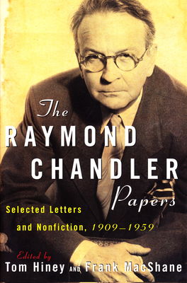 The Raymond Chandler Papers: Selected Letters and Nonfiction 1909-1959 - Hiney, Tom (Editor), and MacShane, Frank, Professor (Editor)