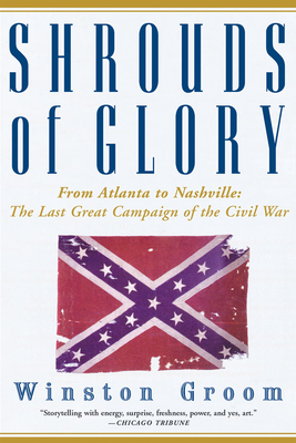 Shrouds of Glory: From Atlanta to Nashville: The Last Great Campaign of the Civil War - Groom, Winston, Mr.