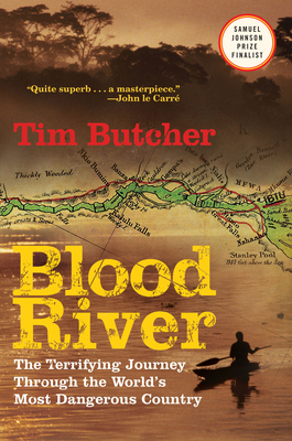 Blood River: The Terrifying Journey Through the World's Most Dangerous Country - Butcher, Tim