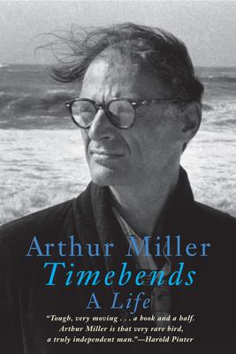 Timebends: A Life - Miller, Arthur