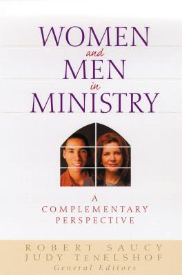 Women and Men in Ministry: A Complementary Perspective - Saucy, Robert L (Editor), and Tenelshof, Judith (Editor)