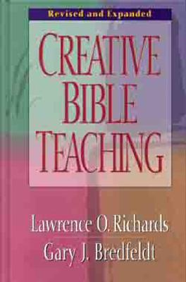 Creative Bible Teaching - Richards, Lawrence O, Mr., and Richards, Larry, Dr., and Bredfeldt, Gary