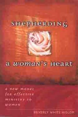 Shepherding a Woman's Heart: A New Model for Effective Ministry to Women - Hislop, Beverly White, and Hislop, Bev