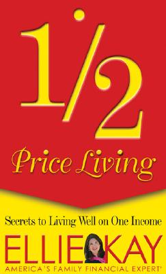 Half-Price Living: Secrets to Living Well on One Income - Kay, Ellie