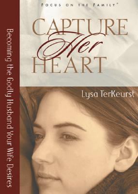 Capture Her Heart: Becoming the Godly Husband Your Wife Desires - TerKeurst, Lysa