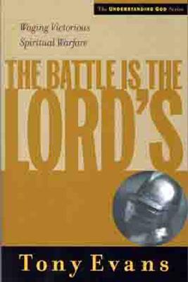 The Battle is the Lord's: Waging Victorious Spiritual Warfare - Evans, Tony