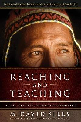 Reaching and Teaching: A Call to Great Commission Obedience - Sills, Michael David, and Wright, Christopher J H (Foreword by)