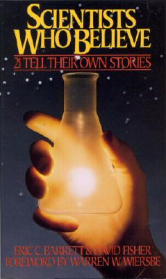 Scientists Who Believe: 21 Tell Their Own Stories - Barrett, Eric Charles, and Fisher, David, and Fisher, David (Photographer)