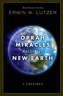 Oprah, Miracles, and the New Earth: A Critique - Lutzer, Erwin W, Dr.