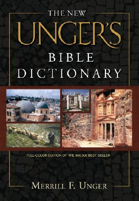 The New Unger's Bible Dictionary - Unger, Merrill F, and Harrison, R K (Editor), and Vos, Howard F, Dr., Th.M., Th.D., M.A., PH.D. (Editor)