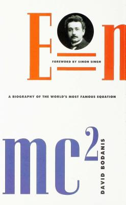 E=mc2: A Biography of the World's Most Famous Equation - Bodanis, David