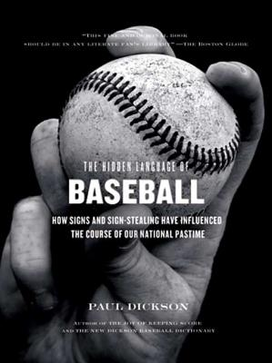The Hidden Language of Baseball: How Signs and Sign Stealing Have Influenced the Course of Our National Pastime - Dickson, Paul, Mr.