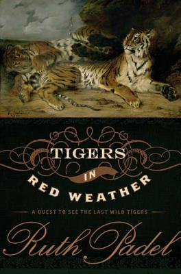 Tigers in Red Weather: A Quest for the Last Wild Tigers - Padel, Ruth