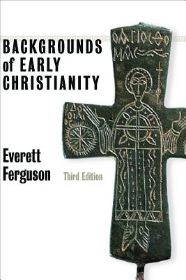 Backgrounds of Early Christianity - Ferguson, Everett