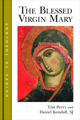 The Blessed Virgin Mary - Perry, Tim, and Kendall, Daniel, SJ