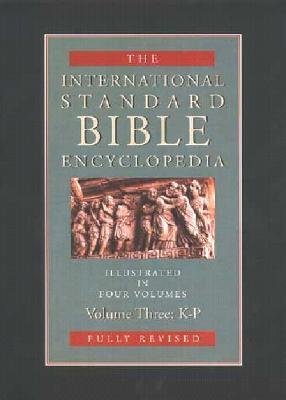 International Standard Bible Encyclopedia: K-P - Bromiley, Geoffrey W, Ph.D., D.Litt.