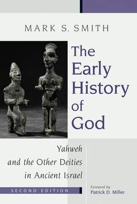 The Early History of God: Yahweh and the Other Deities in Ancient Israel - Smith, Mark S, and Miller, Patrick D, Professor, Jr. (Foreword by)