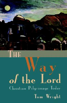 The Way of the Lord: Christian Pilgrimage Today - Wright, Tom (Preface by)