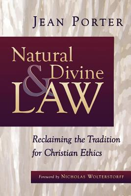 Natural and Divine Law: Reclaiming the Tradition for Christian Ethics - Porter, Jean, and Wolterstorff, Nicholas (Foreword by)