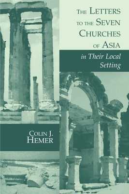 The Letters to the Seven Churches of Asia in Their Local Setting - Hemer, Colin J