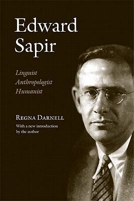 Edward Sapir: Linguist, Anthropologist, Humanist - Darnell, Regna