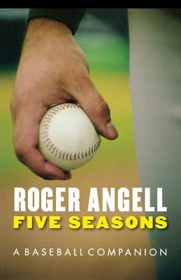Five Seasons: A Baseball Companion - Angell, Roger