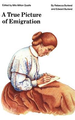 A True Picture of Emigration - Burlend, Rebecca, and Burlend, Edward (Photographer), and Quaife, Milo Milton (Photographer)