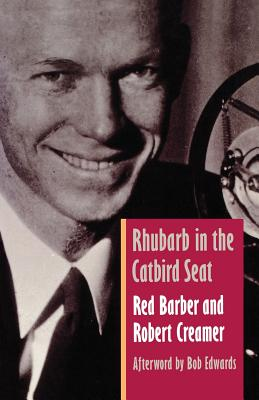 Rhubarb in the Catbird Seat - Barber, Red, and Creamer, Robert W, and Edwards, Bob (Introduction by)