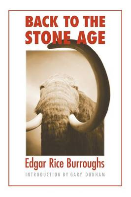 Back to the Stone Age - Burroughs, Edgar Rice, and Dunham, Gary H (Introduction by)
