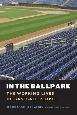 In the Ballpark: The Working Lives of Baseball People - Gmelch, George, and Weiner, J J