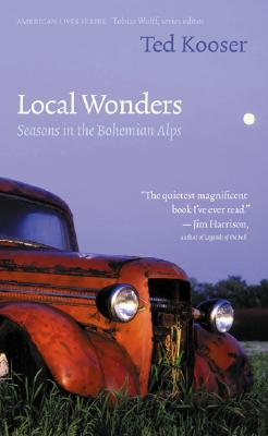 Local Wonders: Seasons in the Bohemian Alps - Kooser, Ted