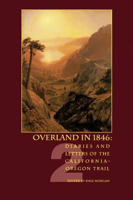 Overland in 1846: Diaries and Letters of the California-Oregon Trail - Morgan, Dale Lowell (Editor)