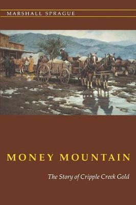 Money Mountain: The Story of Cripple Creek Gold - Sprague, Marshall