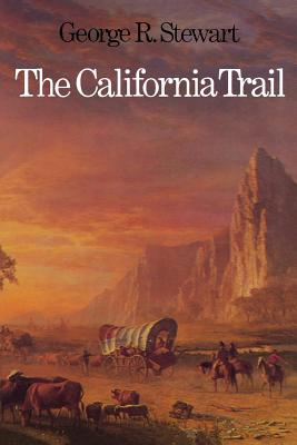 The California Trail: An Epic with Many Heroes - Stewart, George Rippey