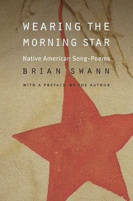 Wearing the Morning Star: Native American Song-Poems - Swann, Brian (Preface by)