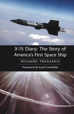 X-15 Diary: The Story of America's First Space Ship - Tregaskis, Richard, and Crossfield, Scott (Foreword by), and Crossfield, A Scott (Foreword by)