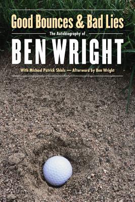 Good Bounces and Bad Lies - Wright, Ben, and Shiels, Michael Patrick