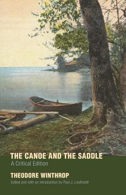 The Canoe and the Saddle - Winthrop, Theodore, and Lindholdt, Paul J (Editor)