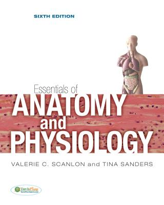 Essentials of Anatomy and Physiology - Scanlon, Valerie C, PhD, and Sanders, Tina
