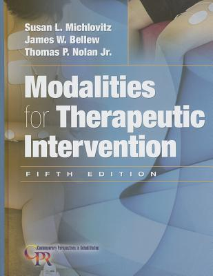 Modalities for Therapeutic Intervention - Michlovitz, Susan L, PhD, PT, CHT, and Bellew, James W, and Nolan, Thomas P, Jr.