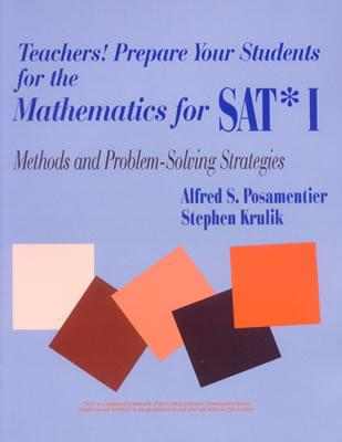 Teachers! Prepare Your Students for the Mathematics for SAT* I: Methods and Problem-Solving Strategies - Posamentier, Alfred S, Dr., and Krulik, Stephen