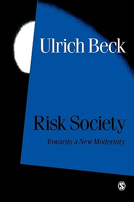 Risk Society: Towards a New Modernity - Beck, Ulrich, Professor, and Ritter, Mark (Translated by), and Lash, Scott (Introduction by)