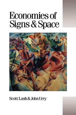 Economies of Signs and Space - Lash, Scott, and Urry, John, Professor