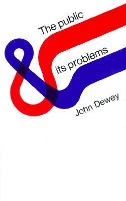 Public & Its Problems - Dewey, John