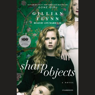Sharp Objects - Flynn, Gillian, and Lee, Ann Marie (Read by)
