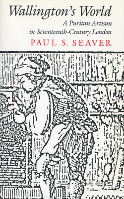 Wallington's World: A Puritan Artisan in Seventeenth-Century London - Seaver, Paul S