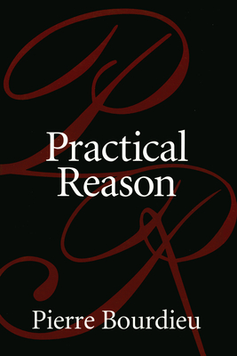 Practical Reason: On the Theory of Action - Bourdieu, Pierre, Professor, and Johnson, Randal, Professor (Translated by)