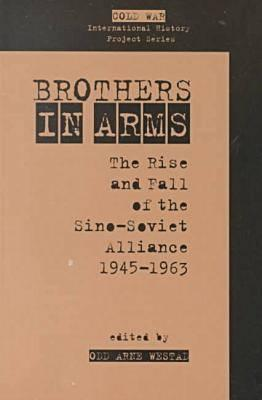 Brothers in Arms: The Rise and Fall of the Sino-Soviet Alliance, 1945-1963 - Westad, Odd Arne (Editor)
