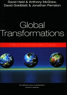 Global Transformations: Politics, Economics, and Culture - Held, David, and McGrew, Anthony, and Goldblatt, David